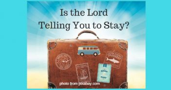 is the Lord telling you to stay