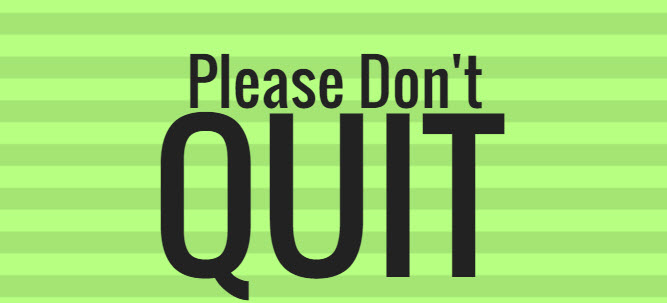 please don't quit