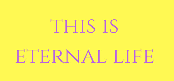 this is eternal life