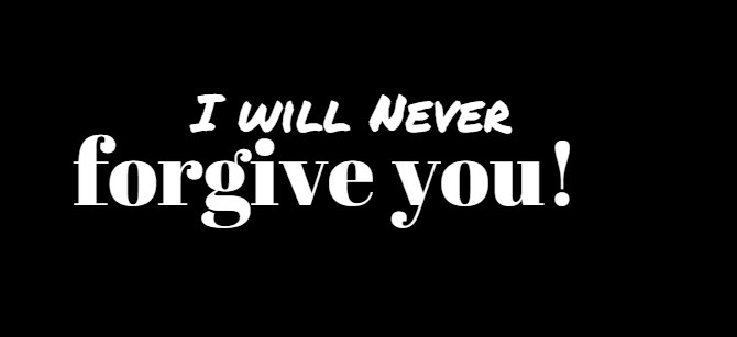 I Will Never Forgive You!