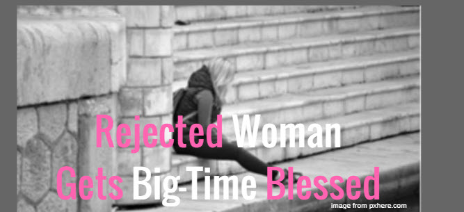 rejected woman gets big time blessed