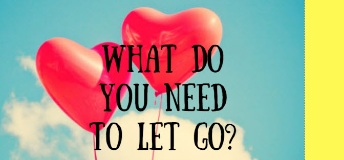 What Do You Need to Let Go?
