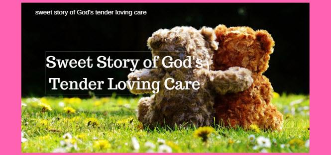sweet story of god's tender loving care