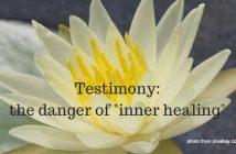 testimony the danger of inner healing