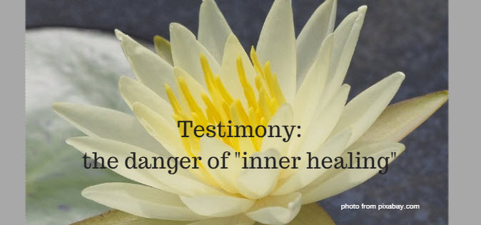 testimony the danger of inner healing