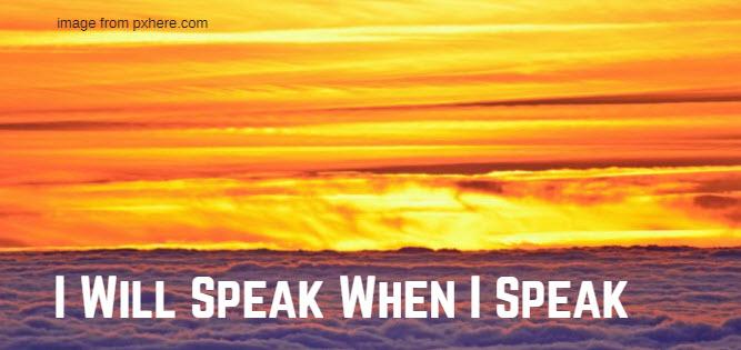 i will speak when i speak