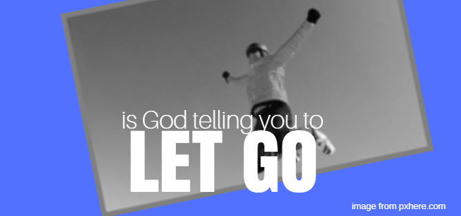 is God telling you to let go