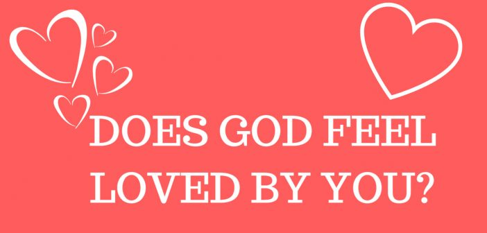 DOES GOD FEEL LOVED BY YOU