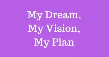 My Dream, My Vision, My Plan