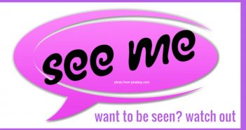 want to be seen watch out
