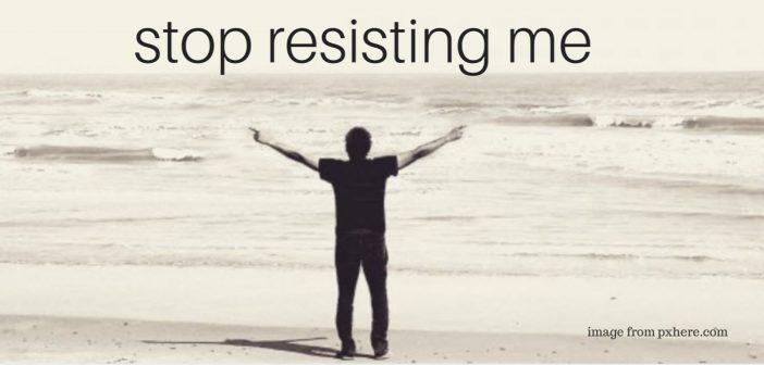 STOP RESISTING ME