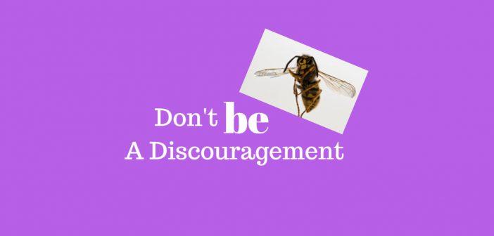 do not be a discouragement