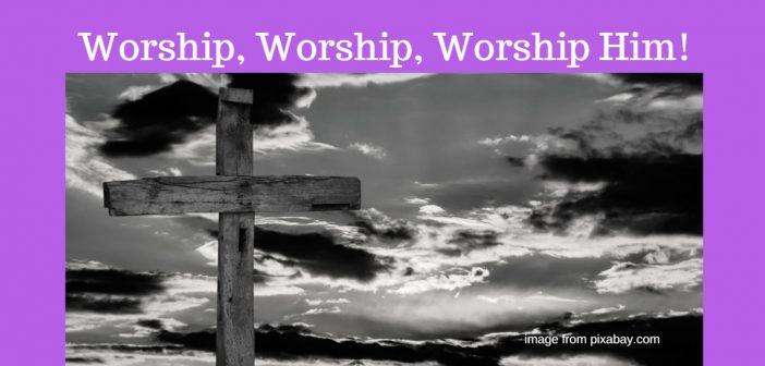 worship worship worship Him