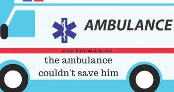 ambulance couldn't save him