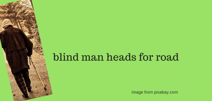 blind man heads for road