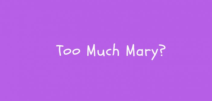 too much mary