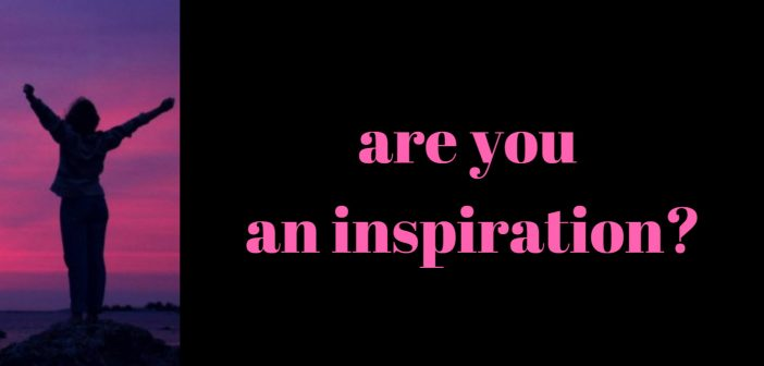are you an inspiration