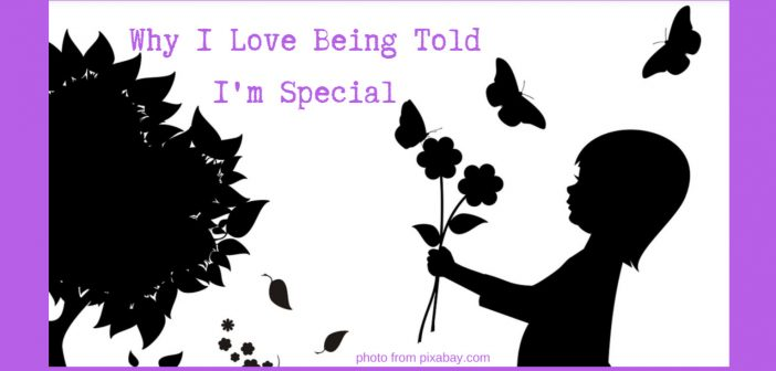 why i love being told i'm special