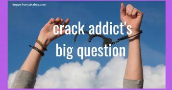 crack addict's big question