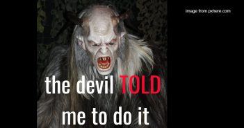 devil told me to do it