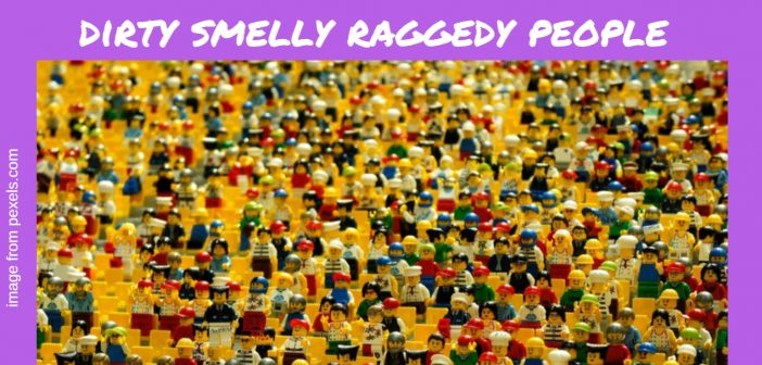 dirty smelly raggedy people
