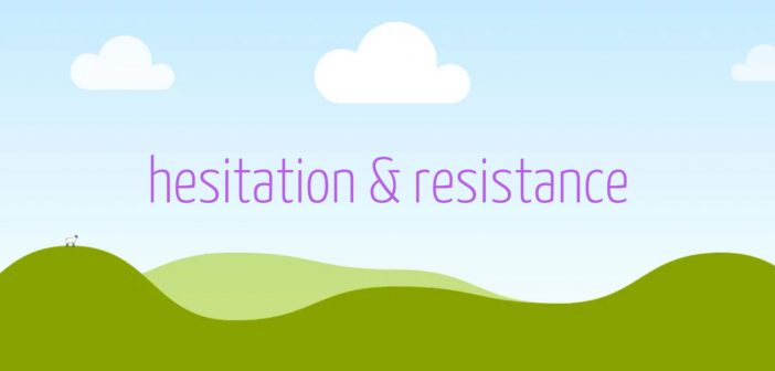 hesitation and resistance