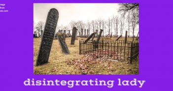 disintegrating lady