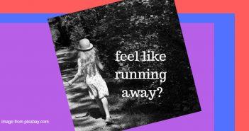 feel like running away
