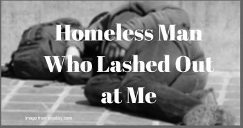 homeless man who lashed out at me