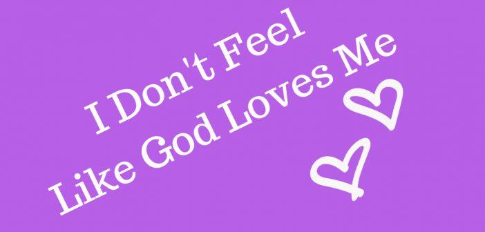 i don't feel like god loves me