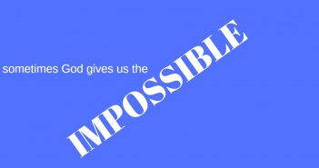 sometimes god gives us the impossible