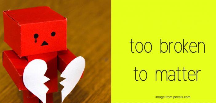 too broken to matter