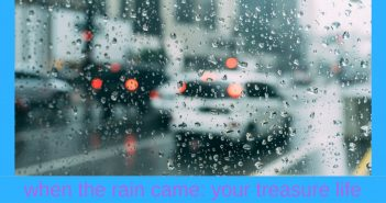 when the rain came your treasure life