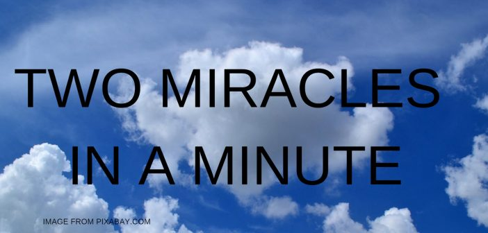 TWO MIRACLES IN A MINUTE