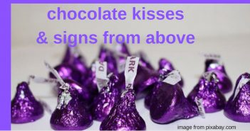 chocolate kisses and signs from above