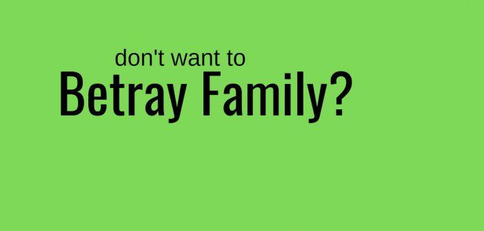 don't want to betray family