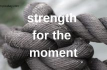 strength for the moment