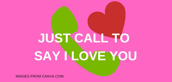 JUST CALL TO SAY I LOVE YOU