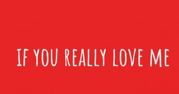 if you really love me...