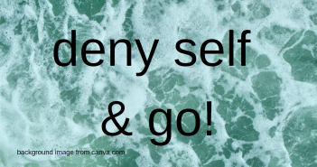 deny self and go