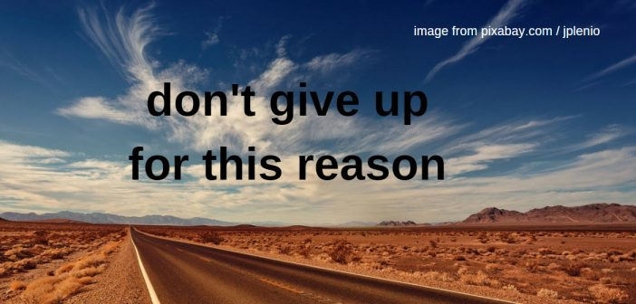 don't give up for this reason