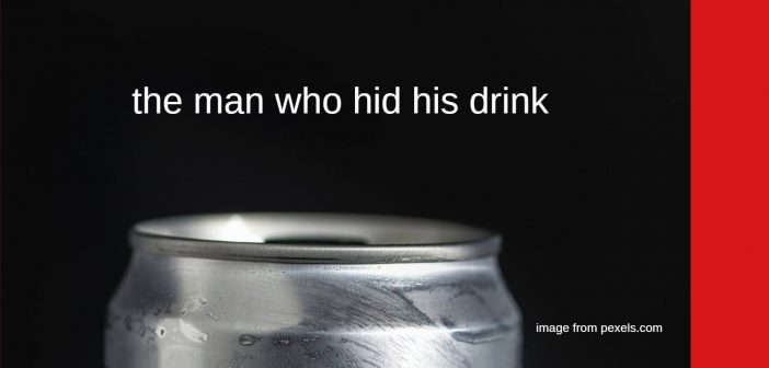 man who hid his drink