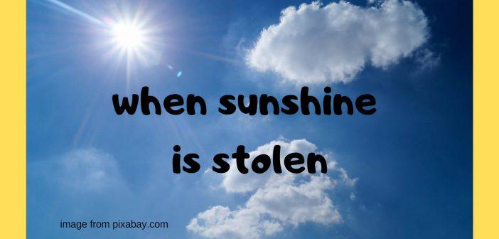 when sunshine is stolen