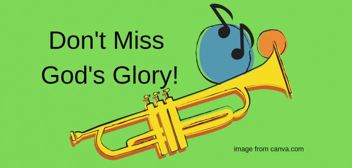 Don't Miss God's Glory!