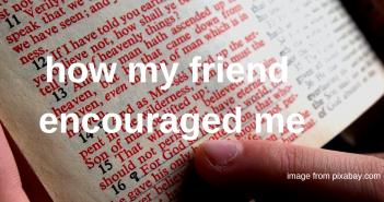 how my friend encouraged me