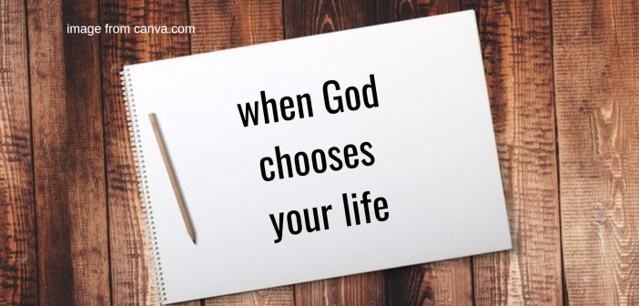 when god chooses your life